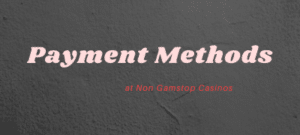 casinos not on gamstop payment methods