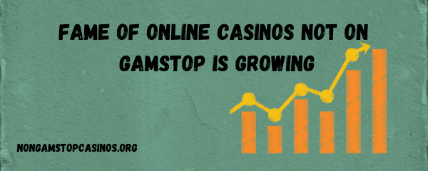 Fame Of Online Casinos Not On Gamstop UK